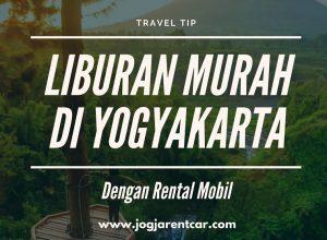 Cara Liburan Murah dengan Rental Mobil di Yogyakarta